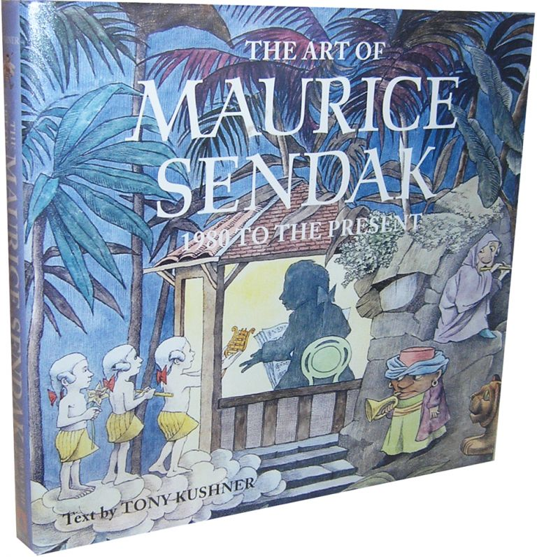 The Art of Maurice Sendak: 1980 to the Present. Tony Kushner.