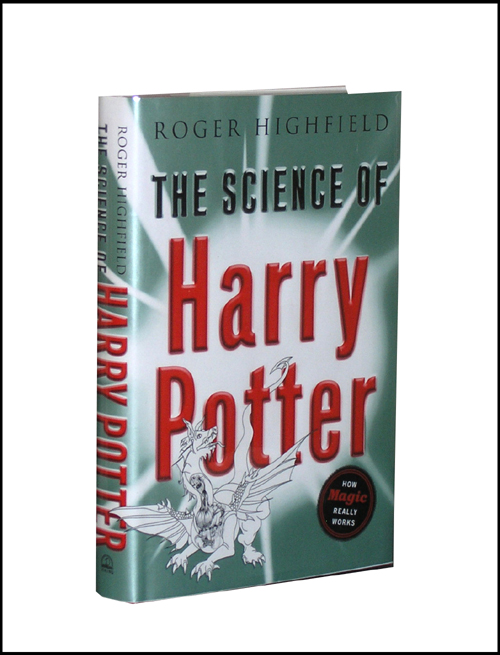 The Science of Harry Potter: How Magic Really Works. Roger Highfield.