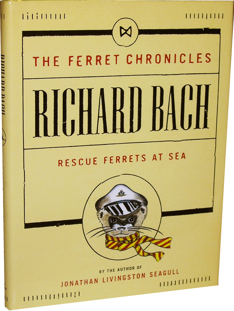 The Ferret Chronicles: Rescue Ferrets at Sea. Richard Bach.