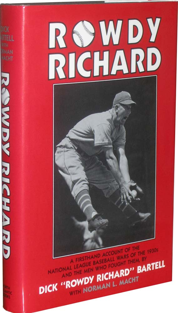 Rowdy Richard: A Firsthand Account of the National League Baseball Wars of the 1930's and the Men Who Fought Them. Dick Bartell.