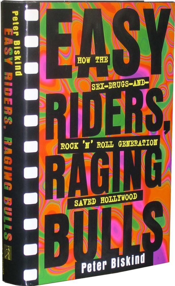 Easy Riders, Raging Bulls: How the Sex-Drugs-And-Rock 'N' Roll Generation Saved Hollywood. Peter Biskind.