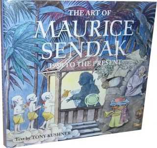 The Art of Maurice Sendak: 1980 to the Present. Tony Kushner