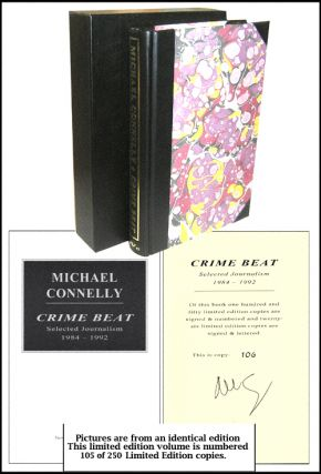 Crime Beat: Selected Journalism 1984-1992. Michael Connelly