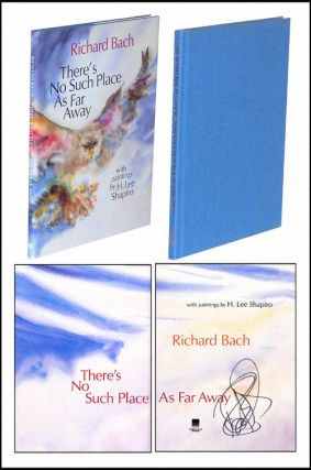 There's No Such Place As Far Away. Richard Bach.