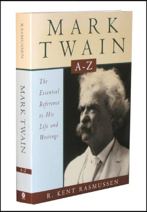 Mark Twain A-Z: The Essential Reference to His Life and Writings. R. Kent Rasmussen