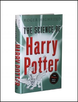 The Science of Harry Potter: How Magic Really Works. Roger Highfield