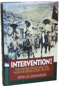 Intervention!: The United States and the Mexican Revolution, 1913-1917. John S. D. Eisenhower