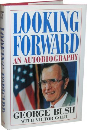 Looking Forward: An Autobiography. George Bush, Victor Gold
