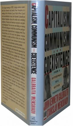 Capitalism, Communism and Coexistence. John Kenneth Galbraith, Stanislav Menshikov