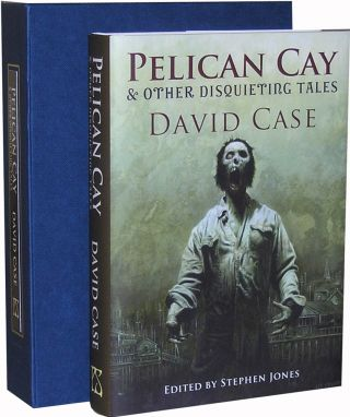 Pelican Cay & Other Disquieting Tales. Ed. Stephen Jones David Case