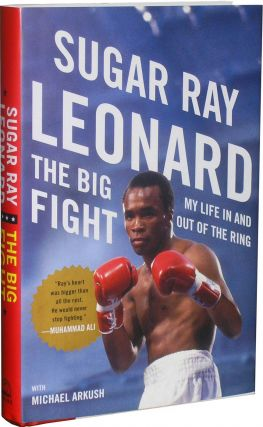 The Big Fight: My Life in and Out of the Ring. Sugar Ray Leonard, Michael Arkush