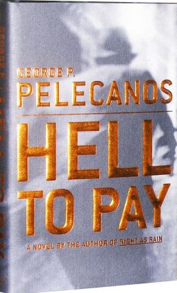 Hell to Pay. George Pelecanos