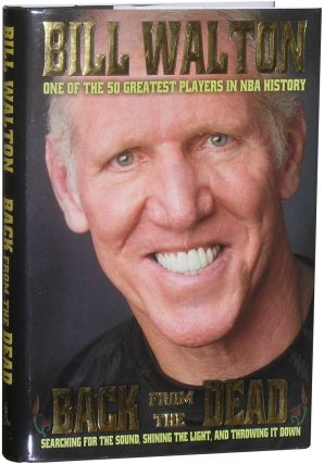 Back From the Dead: Searching for the Sound, Shining the Light, and Throwing it Down. Bill Walton.