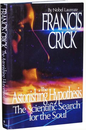 The Astonishing Hypothesis. Francis Crick