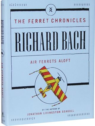 The Ferret Chronicles: Air Ferrets Aloft. Richard Bach