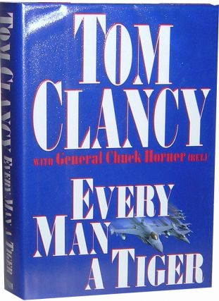 Every Man a Tiger. Tom Clancy, General Chuck Horner.