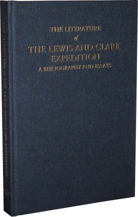 The Literature of the Lewis & Clark Expedition: A Bibliography and Essays