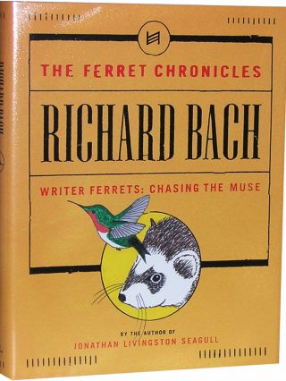 The Ferret Chronicles: Writer Ferrets: Chasing the Muse. Richard Bach