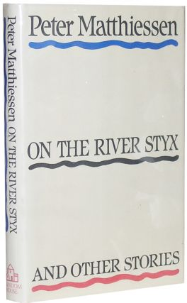 On the River Styx and Other Stories. Peter Matthiessen